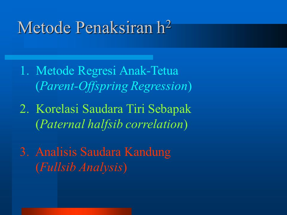 Metode Penaksiran h2 1. Metode Regresi Anak-Tetua (Parent-Offspring Regression)