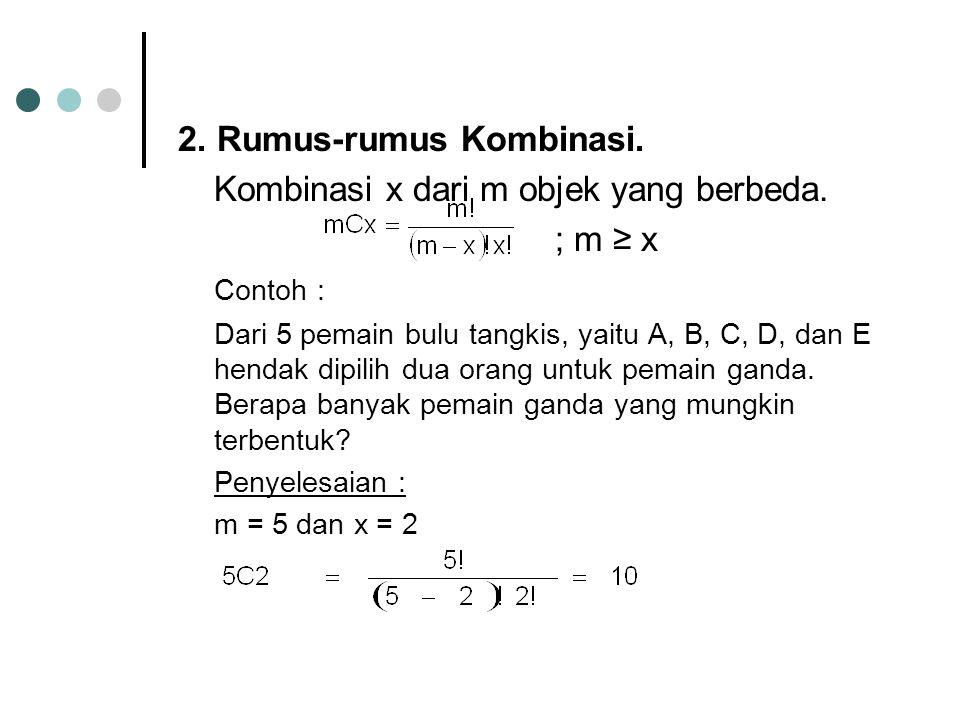 2. Rumus-rumus Kombinasi. Kombinasi x dari m objek yang berbeda.