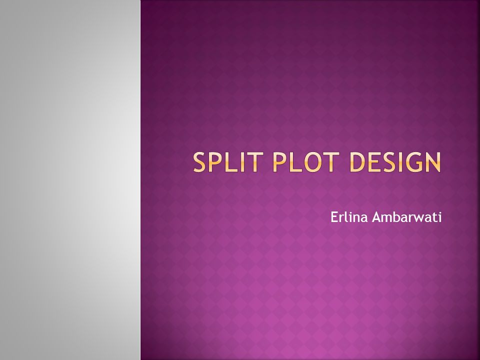 SPLIT PLOT DESIGN Erlina Ambarwati