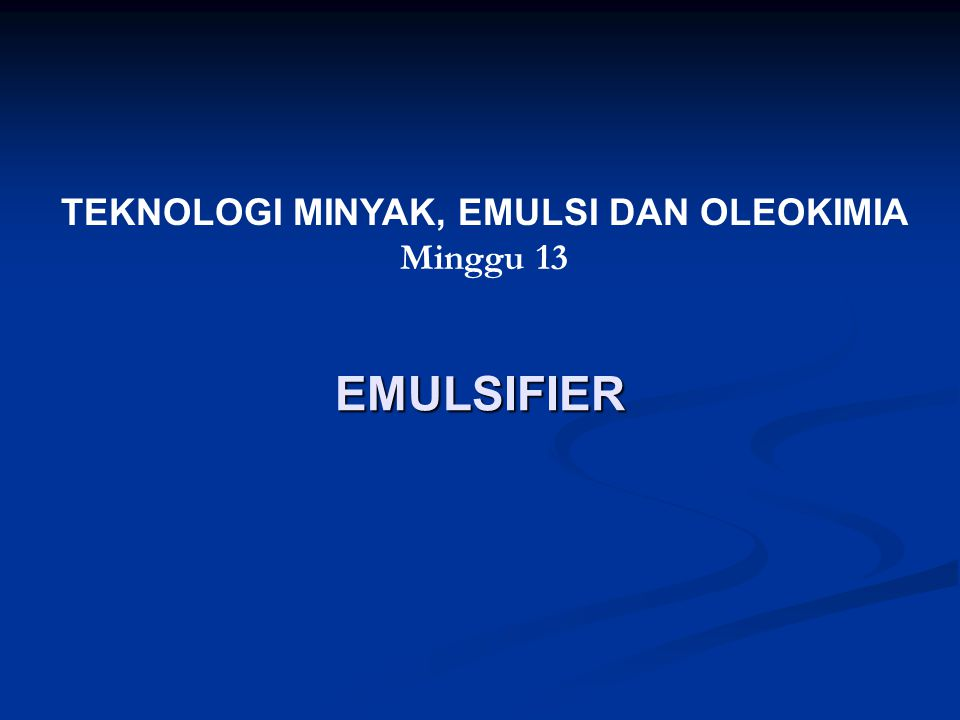 TEKNOLOGI MINYAK, EMULSI DAN OLEOKIMIA Minggu 13