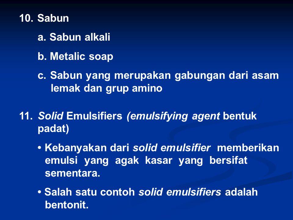 10. Sabun a. Sabun alkali. b. Metalic soap. c. Sabun yang merupakan gabungan dari asam lemak dan grup amino.