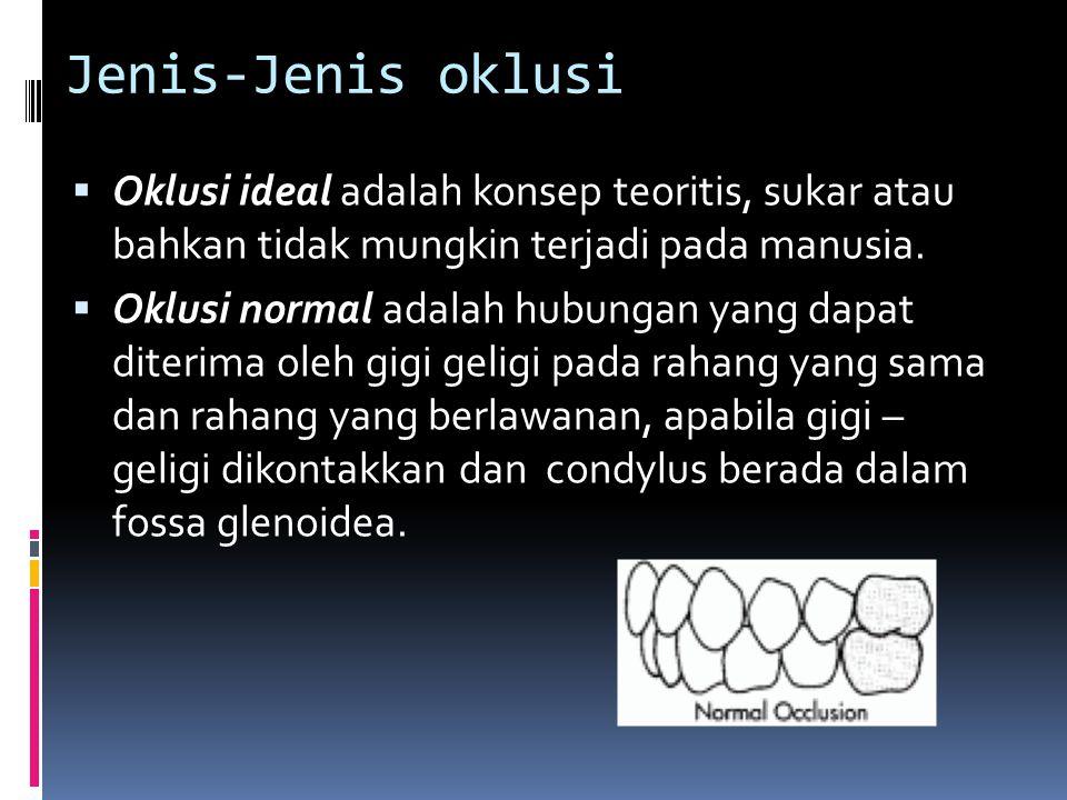 Jenis-Jenis oklusi Oklusi ideal adalah konsep teoritis, sukar atau bahkan tidak mungkin terjadi pada manusia.