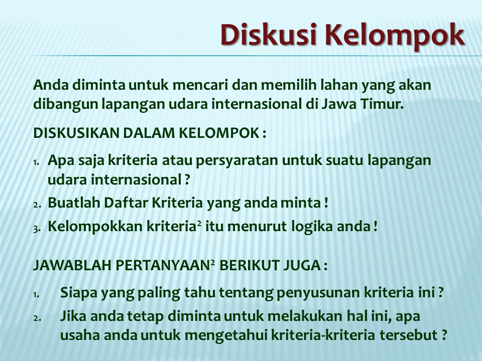 Diskusi Kelompok Anda diminta untuk mencari dan memilih lahan yang akan dibangun lapangan udara internasional di Jawa Timur.