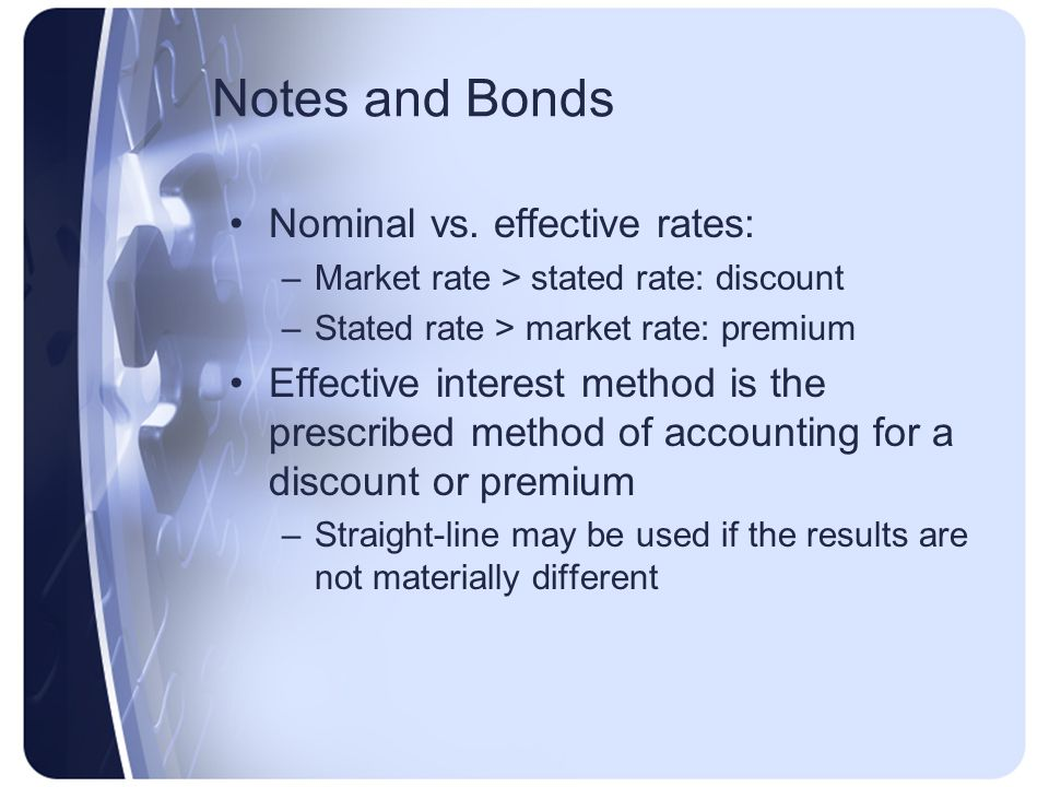 Notes and Bonds Nominal vs. effective rates:
