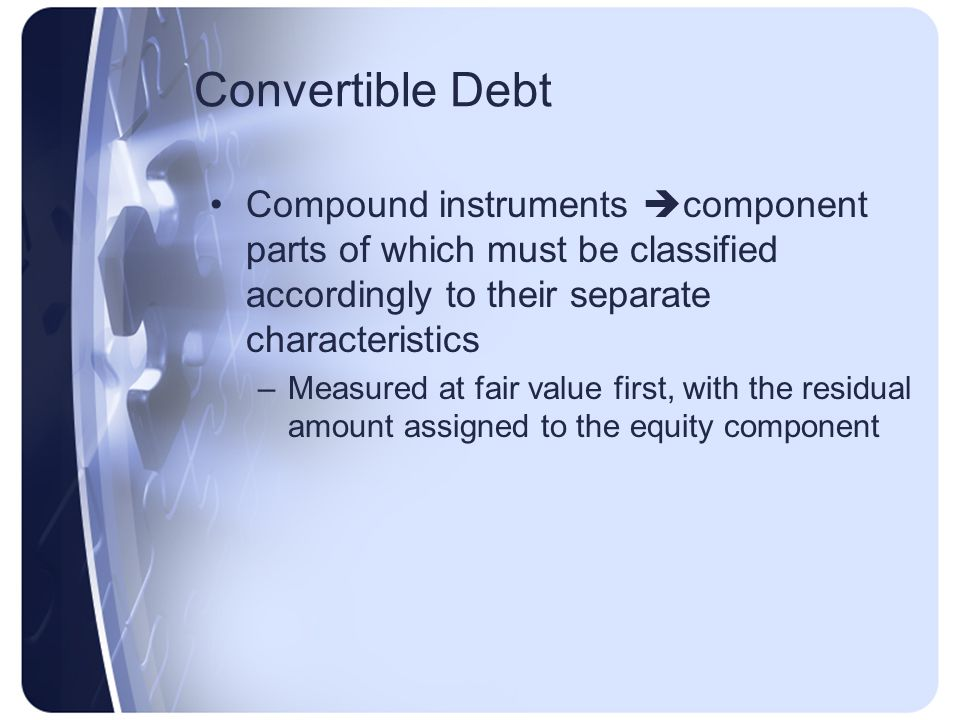 Convertible Debt Compound instruments component parts of which must be classified accordingly to their separate characteristics.