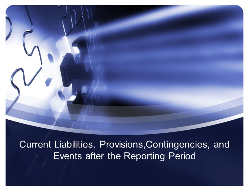 Current Liabilities, Provisions,Contingencies, and Events after the Reporting Period