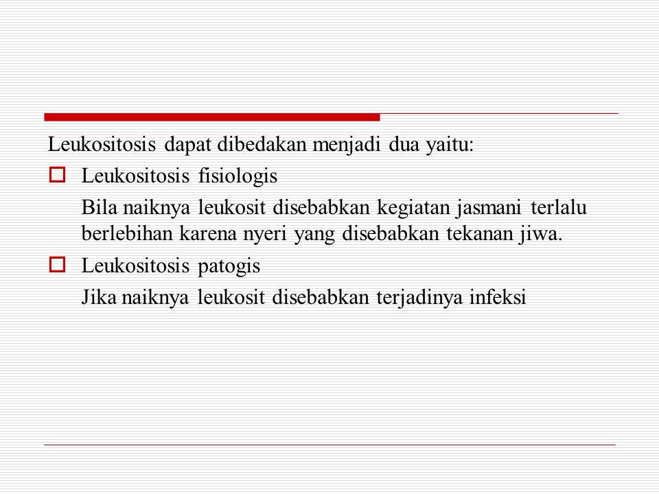 Leukositosis dapat dibedakan menjadi dua yaitu: