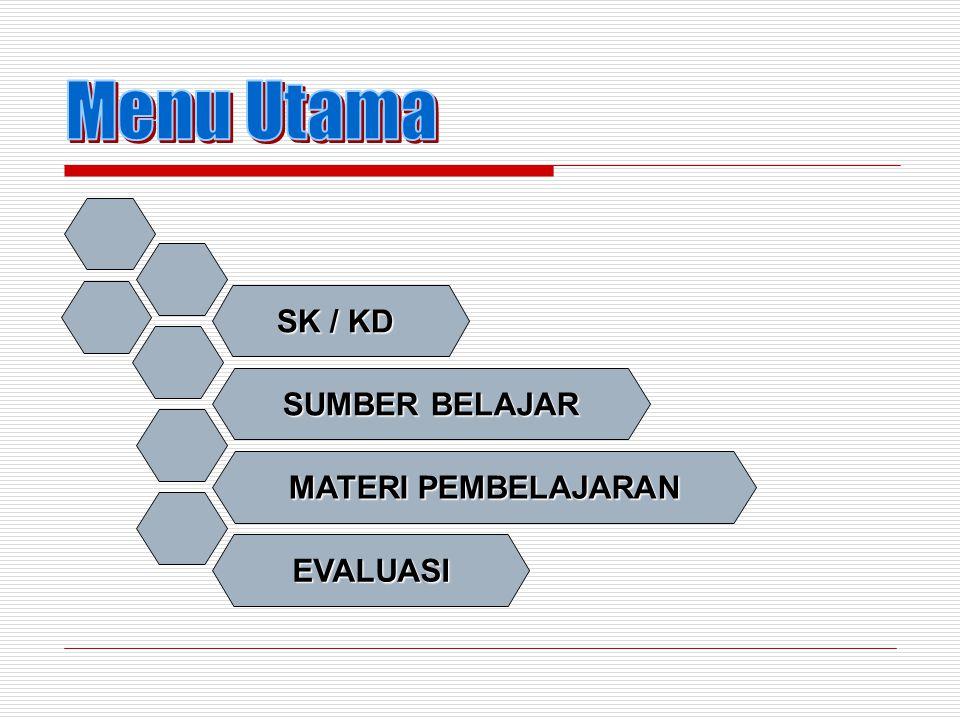 Menu Utama SK / KD SUMBER BELAJAR MATERI PEMBELAJARAN EVALUASI