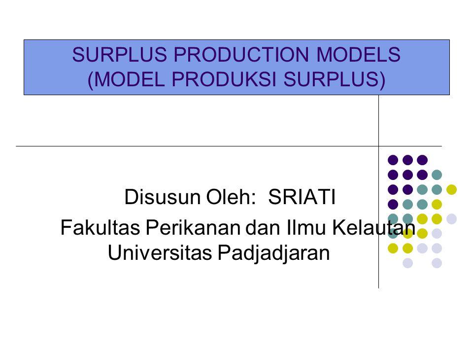 SURPLUS PRODUCTION MODELS (MODEL PRODUKSI SURPLUS)