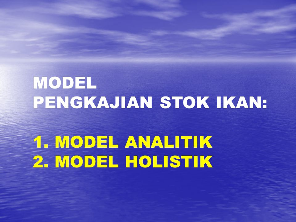 MODEL PENGKAJIAN STOK IKAN: 1. MODEL ANALITIK 2. MODEL HOLISTIK