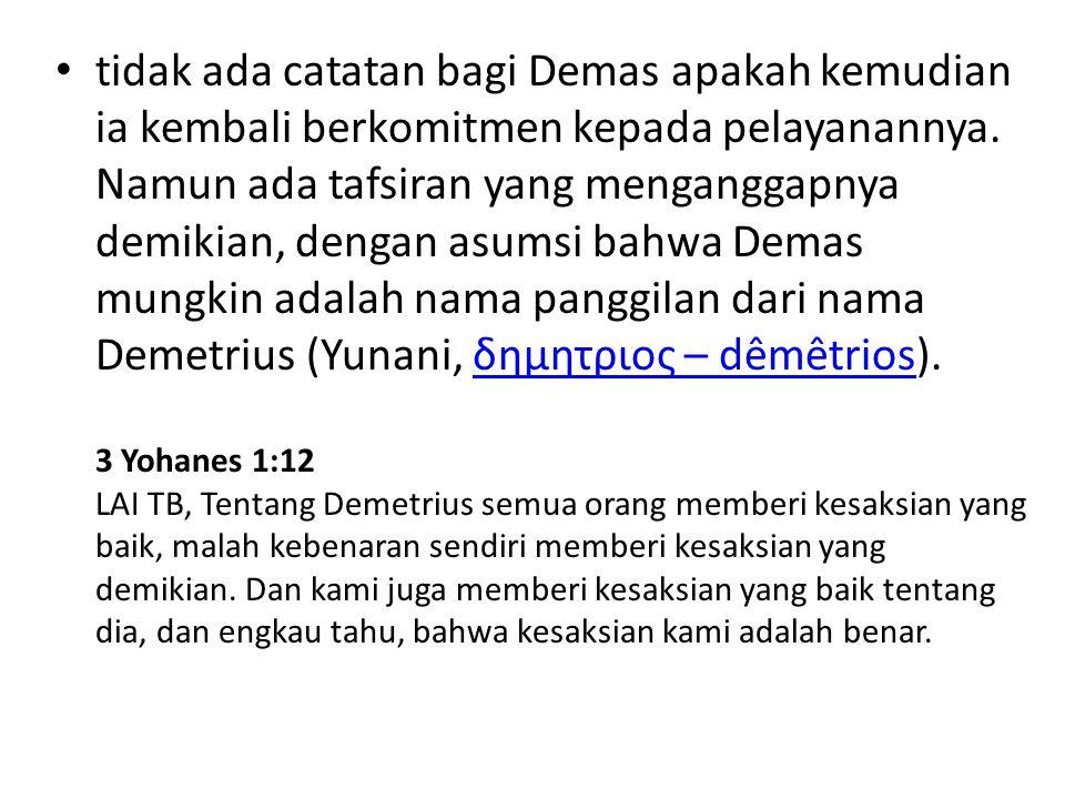 tidak ada catatan bagi Demas apakah kemudian ia kembali berkomitmen kepada pelayanannya.