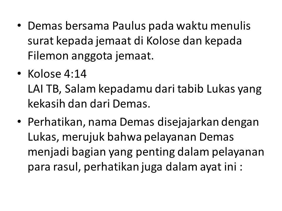Demas bersama Paulus pada waktu menulis surat kepada jemaat di Kolose dan kepada Filemon anggota jemaat.