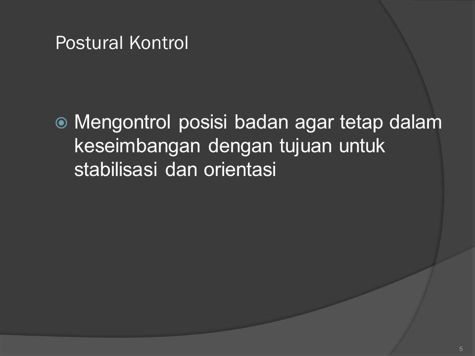 Postural Kontrol Mengontrol posisi badan agar tetap dalam keseimbangan dengan tujuan untuk stabilisasi dan orientasi.