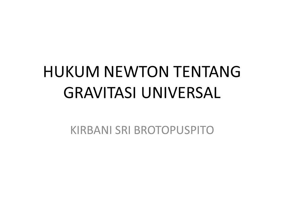 HUKUM NEWTON TENTANG GRAVITASI UNIVERSAL