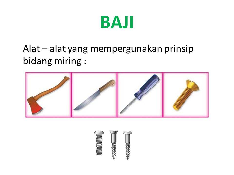 BAJI Alat – alat yang mempergunakan prinsip bidang miring :