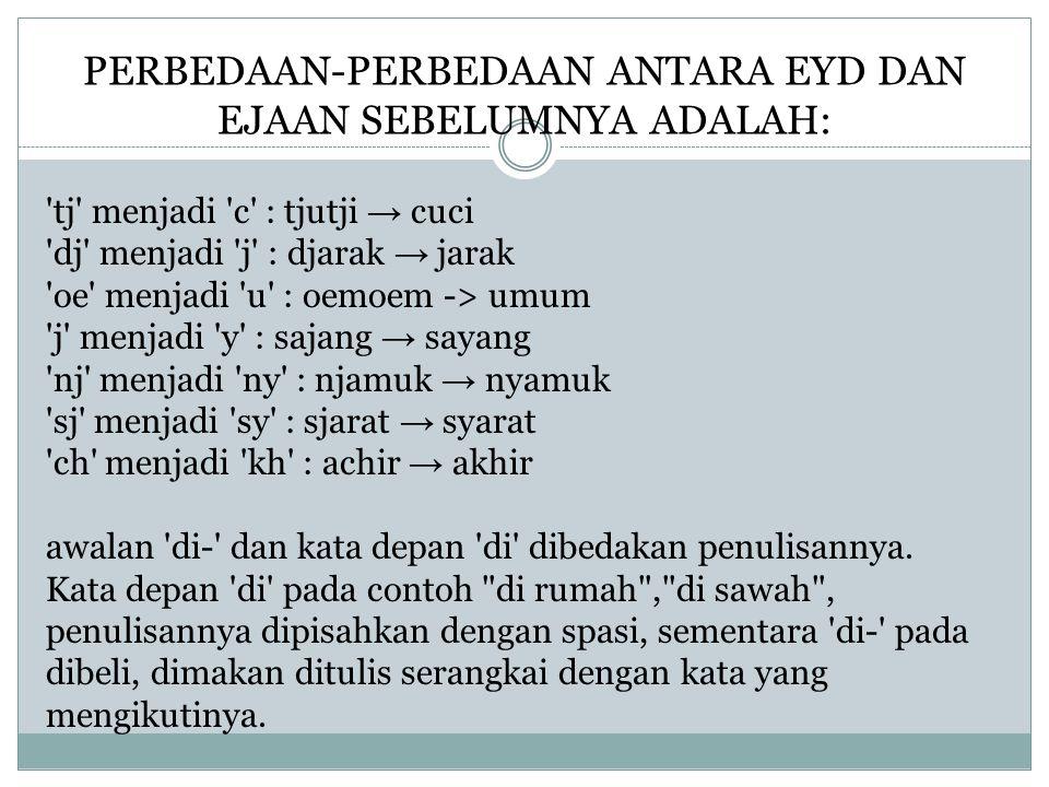 PERBEDAAN-PERBEDAAN ANTARA EYD DAN EJAAN SEBELUMNYA ADALAH: