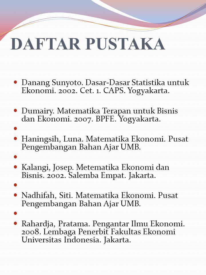 DAFTAR PUSTAKA Danang Sunyoto. Dasar-Dasar Statistika untuk Ekonomi. 2002. Cet. 1. CAPS. Yogyakarta.