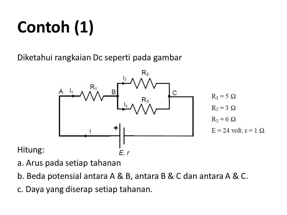 Contoh (1) Diketahui rangkaian Dc seperti pada gambar Hitung: