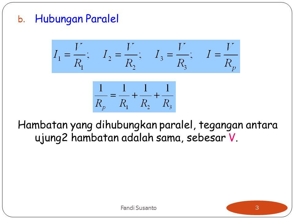 Hubungan Paralel Hambatan yang dihubungkan paralel, tegangan antara ujung2 hambatan adalah sama, sebesar V.