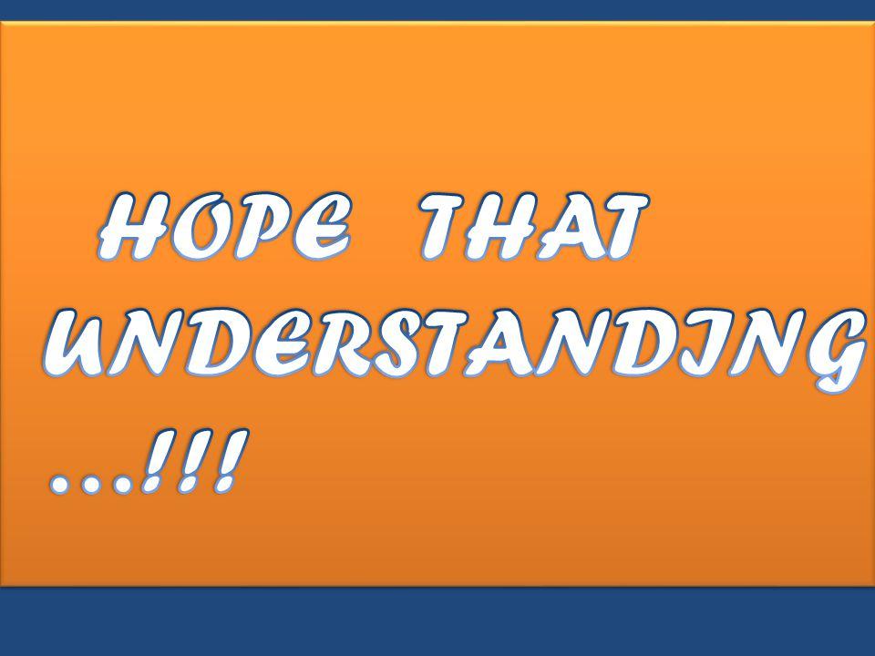 HOPE THAT UNDERSTANDING …!!!