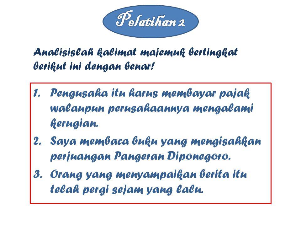 Pelatihan 2 Analisislah kalimat majemuk bertingkat berikut ini dengan benar!