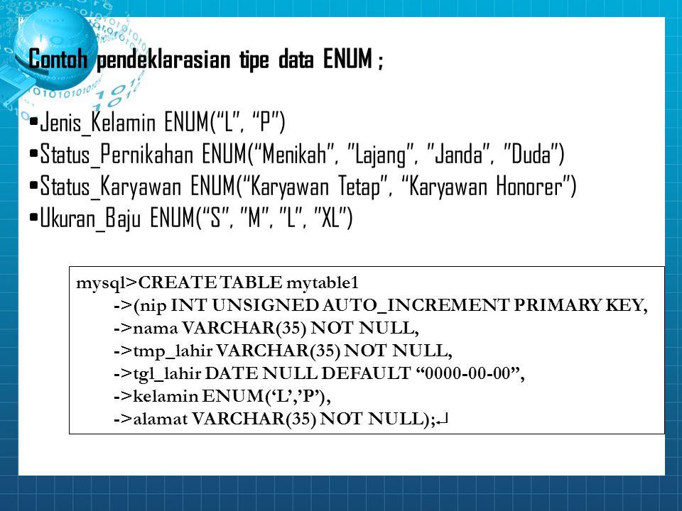 Contoh pendeklarasian tipe data ENUM ; Jenis_Kelamin ENUM( L , P )