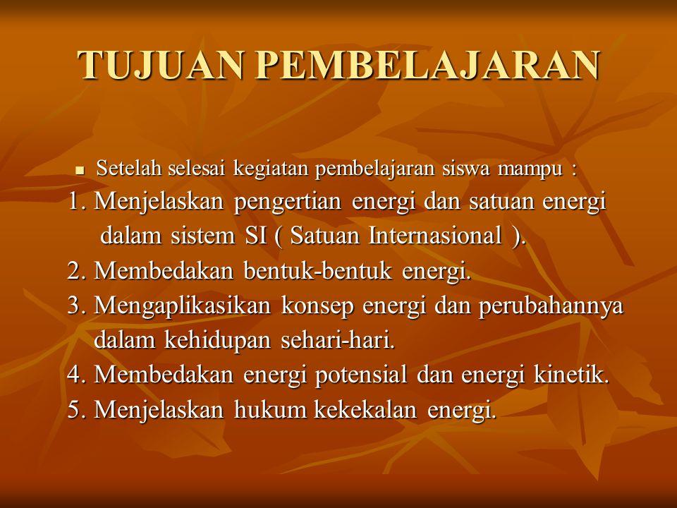 TUJUAN PEMBELAJARAN 1. Menjelaskan pengertian energi dan satuan energi