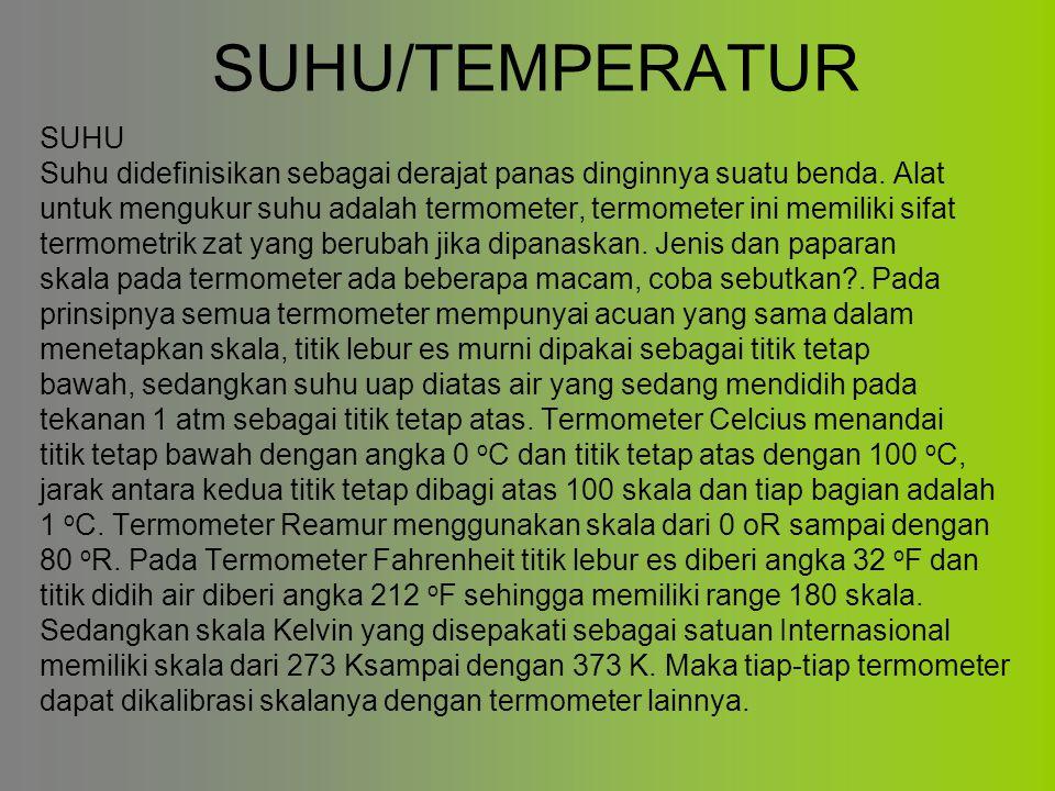 SUHU/TEMPERATUR SUHU. Suhu didefinisikan sebagai derajat panas dinginnya suatu benda. Alat.