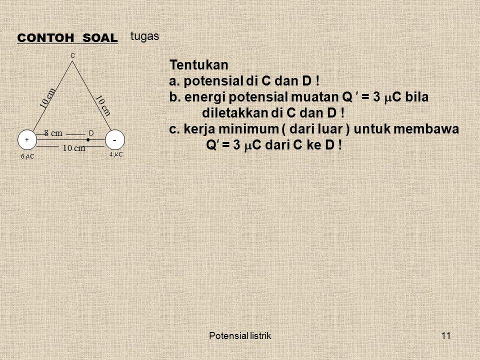 energi potensial muatan Q ′ = 3 C bila diletakkan di C dan D !
