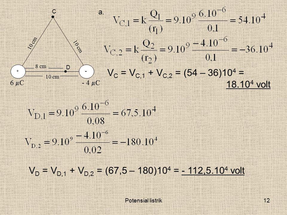 a. C. 10 cm. 10 cm. 8 cm. D. VC = VC,1 + VC,2 = (54 – 36)104 = 18.104 volt. + - 10 cm. 6 mC.