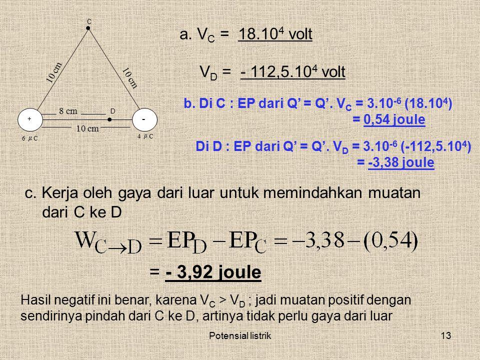 = - 3,92 joule a. VC = 18.104 volt VD = - 112,5.104 volt