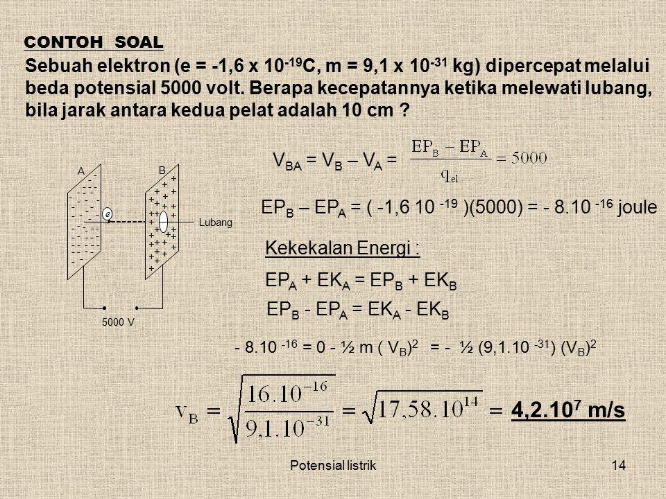 CONTOH SOAL Sebuah elektron (e = -1,6 x 10-19C, m = 9,1 x 10-31 kg) dipercepat melalui.