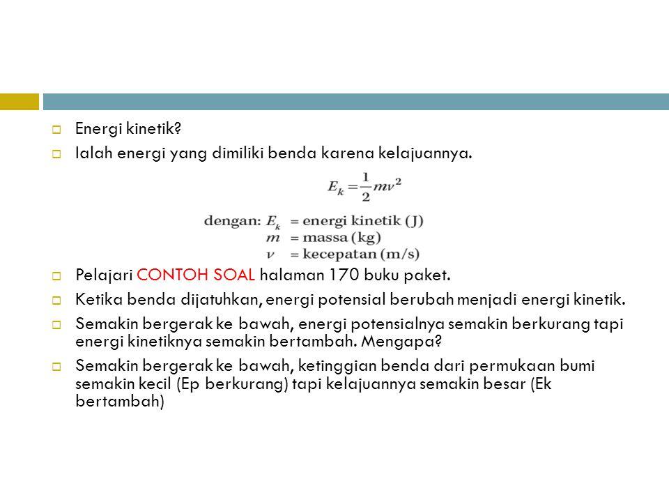 Energi kinetik Ialah energi yang dimiliki benda karena kelajuannya. Pelajari CONTOH SOAL halaman 170 buku paket.