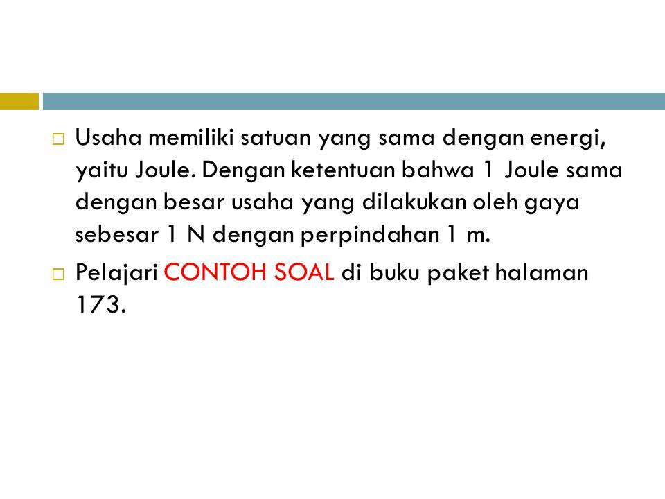 Usaha memiliki satuan yang sama dengan energi, yaitu Joule