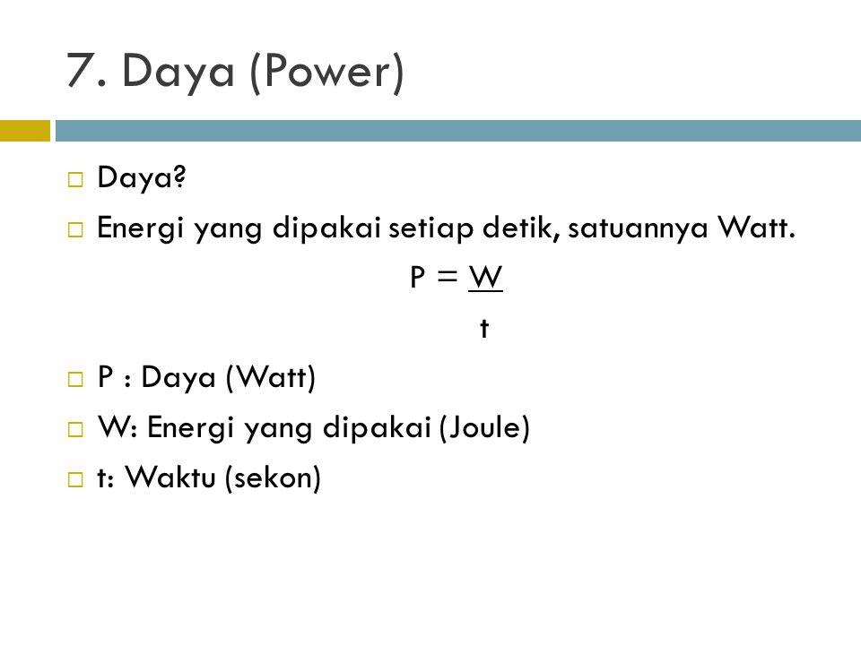 7. Daya (Power) Daya Energi yang dipakai setiap detik, satuannya Watt. P = W. t. P : Daya (Watt)