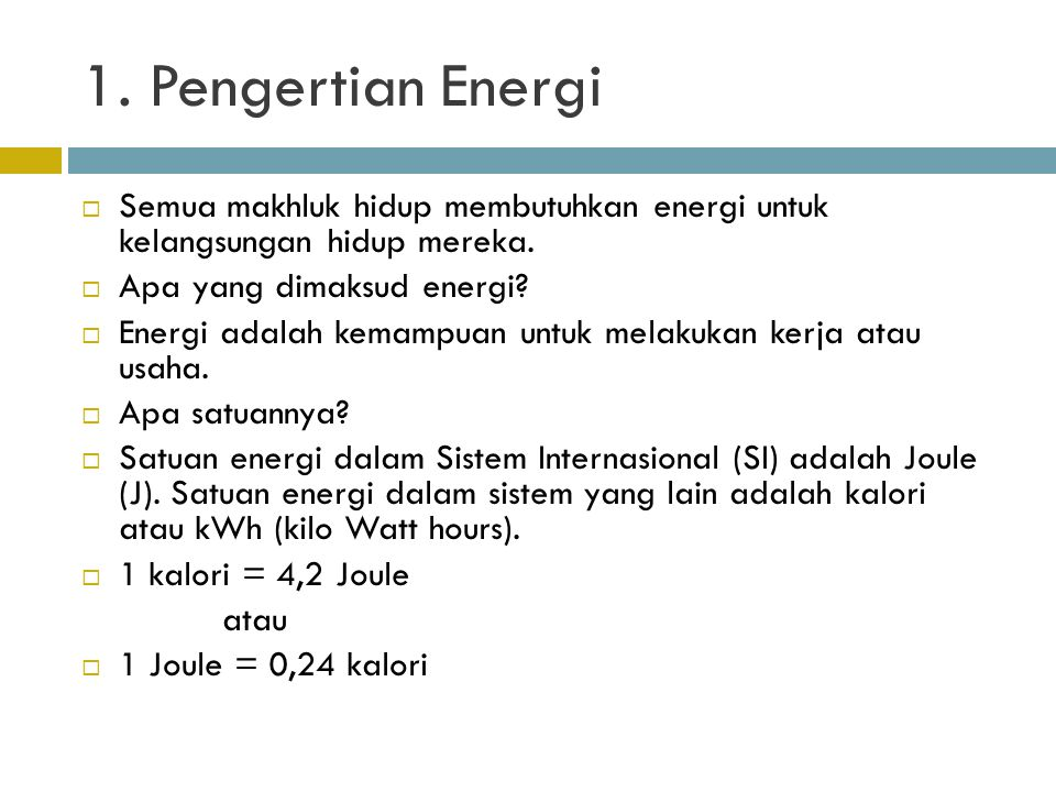 1. Pengertian Energi Semua makhluk hidup membutuhkan energi untuk kelangsungan hidup mereka. Apa yang dimaksud energi