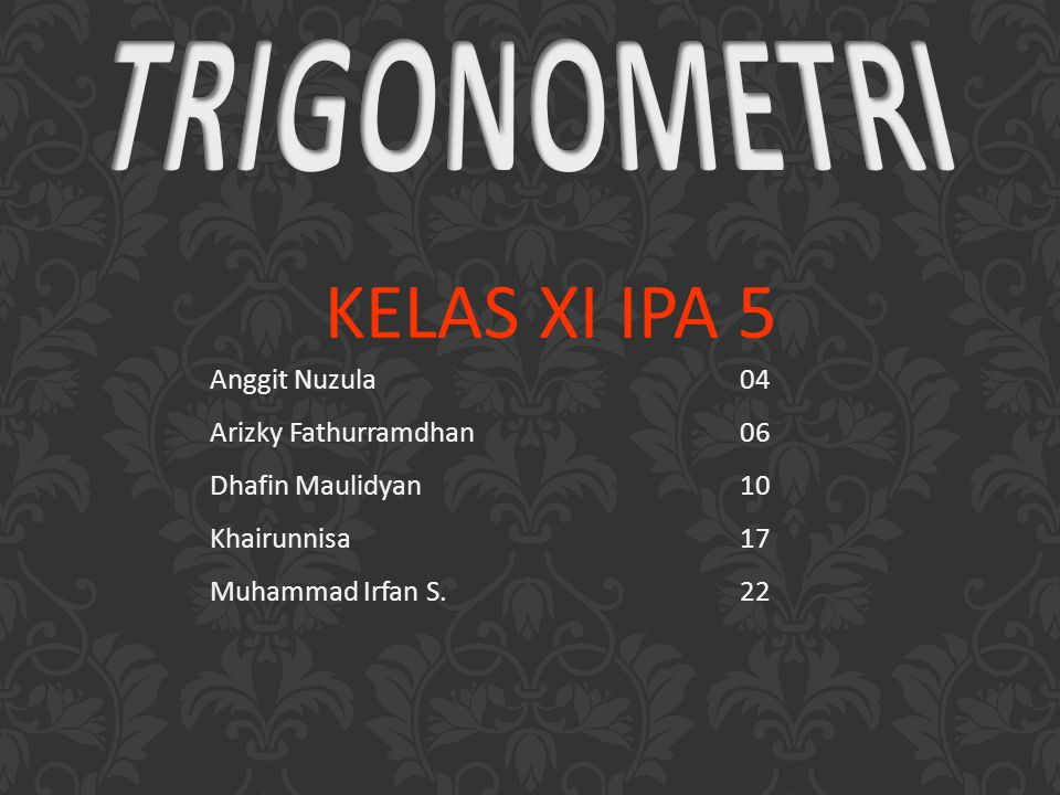 KELAS XI IPA 5 TRIGONOMETRI Anggit Nuzula 04 Arizky Fathurramdhan 06