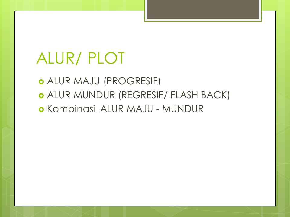 ALUR/ PLOT ALUR MAJU (PROGRESIF) ALUR MUNDUR (REGRESIF/ FLASH BACK)