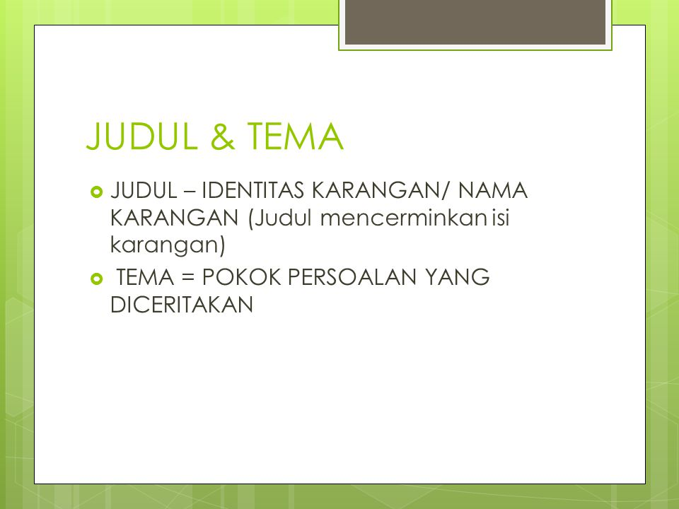 JUDUL & TEMA JUDUL – IDENTITAS KARANGAN/ NAMA KARANGAN (Judul mencerminkan isi karangan) TEMA = POKOK PERSOALAN YANG DICERITAKAN.