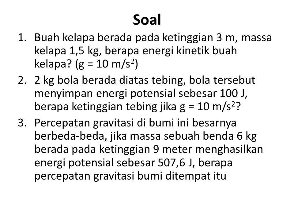 Soal Buah kelapa berada pada ketinggian 3 m, massa kelapa 1,5 kg, berapa energi kinetik buah kelapa (g = 10 m/s2)