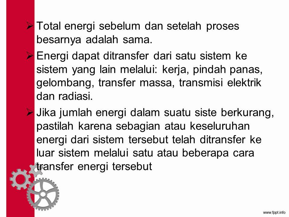 Total energi sebelum dan setelah proses besarnya adalah sama.