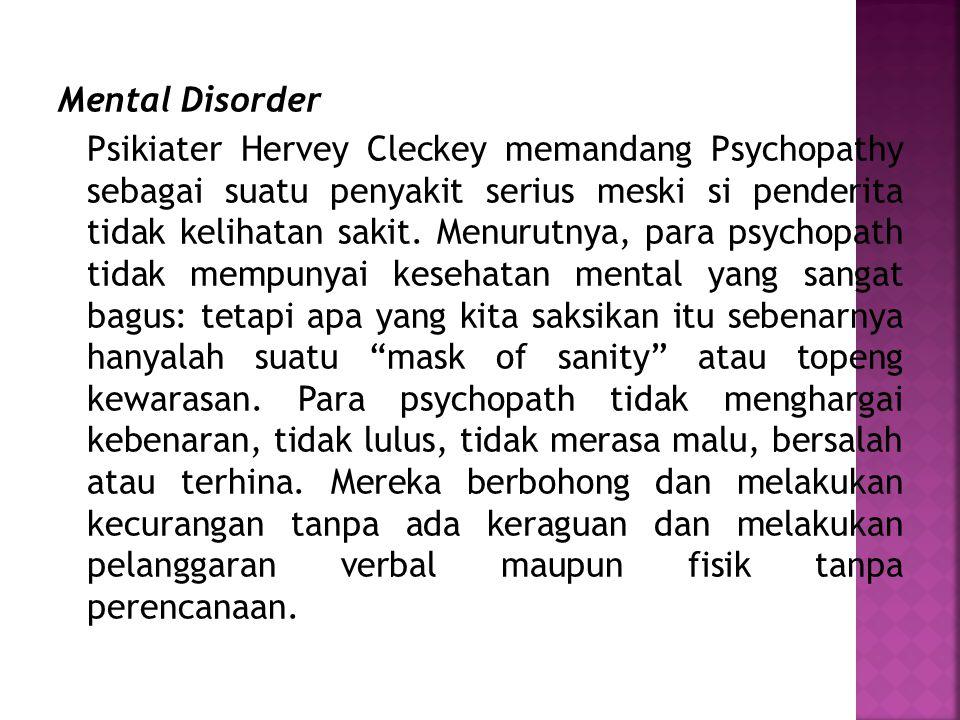 Mental Disorder Psikiater Hervey Cleckey memandang Psychopathy sebagai suatu penyakit serius meski si penderita tidak kelihatan sakit.