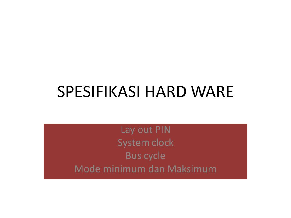 Lay out PIN System clock Bus cycle Mode minimum dan Maksimum