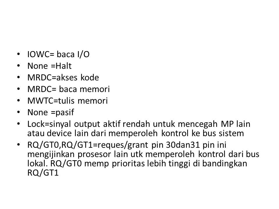 IOWC= baca I/O None =Halt. MRDC=akses kode. MRDC= baca memori. MWTC=tulis memori. None =pasif.