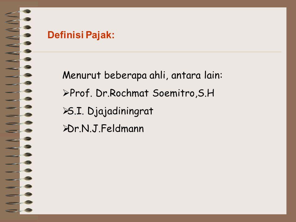 Definisi Pajak: Menurut beberapa ahli, antara lain: Prof. Dr.Rochmat Soemitro,S.H. S.I. Djajadiningrat.