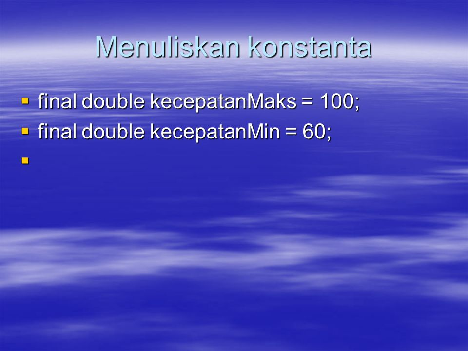 Menuliskan konstanta final double kecepatanMaks = 100;