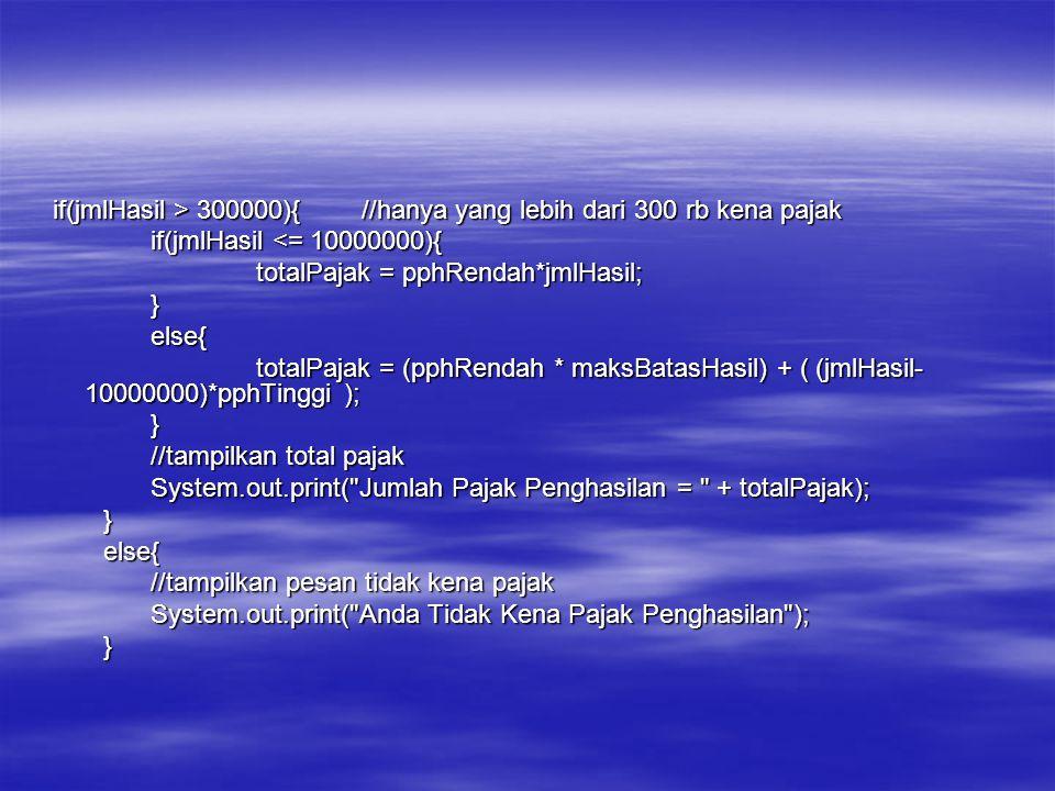 if(jmlHasil > 300000){ //hanya yang lebih dari 300 rb kena pajak