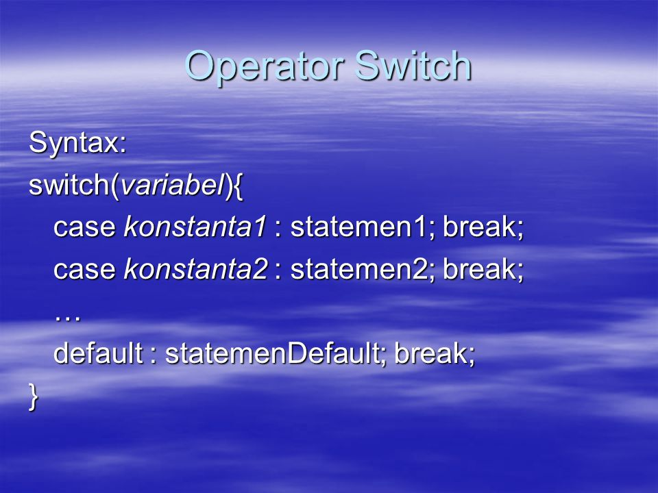 Operator Switch Syntax: switch(variabel){