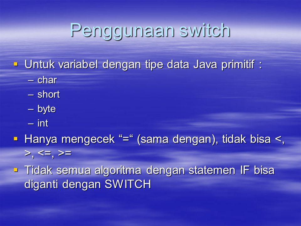 Penggunaan switch Untuk variabel dengan tipe data Java primitif :