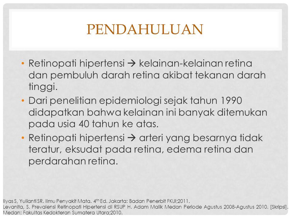 pendahuluan Retinopati hipertensi  kelainan-kelainan retina dan pembuluh darah retina akibat tekanan darah tinggi.